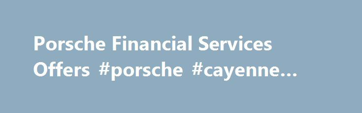 Porsche Financial Services Offers #porsche #cayenne #insurance http://arizona.remmont.com/porsche-financial-services-offers-porsche-cayenne-insurance/  # Porsche Financial Services Porsche Financial Services Offers 2017 Macan 1 Actual lease price determined by your authorized Porsche dealer; your payments may vary. Closed-end lease offered to qualified lessees with approved credit by Porsche Financial Services through participating U.S. dealers. Must take delivery by 06/30/2017. Estimated…