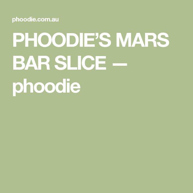 PHOODIE'S MARS BAR SLICE — phoodie