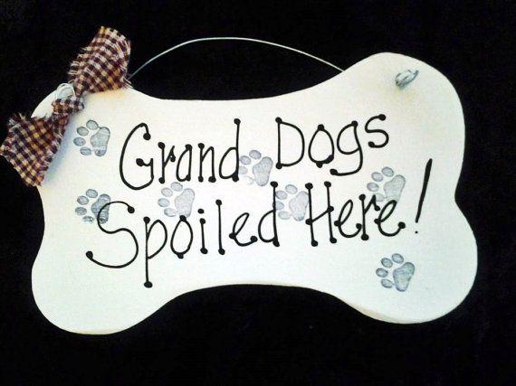 Four legged grand children https://www.etsy.com/listing/489279476/grand-dogs-sign-grandparent-spoil-dog