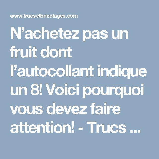 N'achetez pas un fruit dont l'autocollant indique un 8! Voici pourquoi vous devez faire attention! - Trucs et Astuces - Trucs et Bricolages