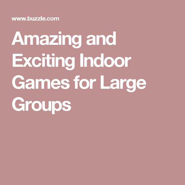 Amazing and Exciting Indoor Games for Large Groups