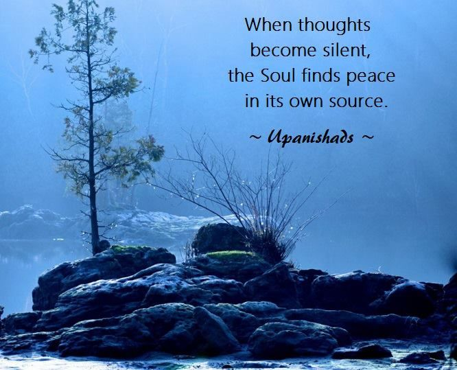 """☆ """"When thoughts become silent, the Soul finds peace in its own source.""""  ~ Upanishads  ★"""