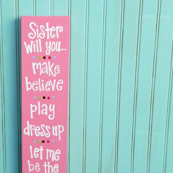 Sister Sayings. Sisters Sign. Sister Will you make believe play dress up let me be the princess. via Etsy