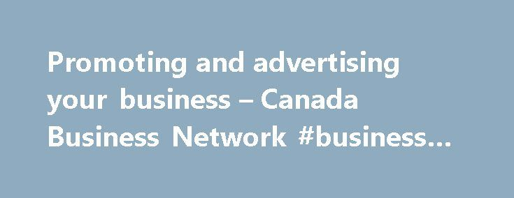 Promoting and advertising your business – Canada Business Network #business #for #sales http://business.remmont.com/promoting-and-advertising-your-business-canada-business-network-business-for-sales/  #advertise your business # Promoting and advertising your business Promoting your business is an ongoing activity that involves everything from word of mouth, to trade shows, to paid advertisements in the media. Once you have developed your marketing plan and are ready to choose your…