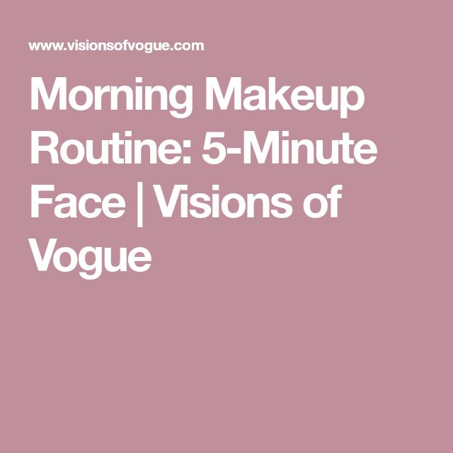 Morning Makeup Routine: 5-Minute Face | Visions of Vogue