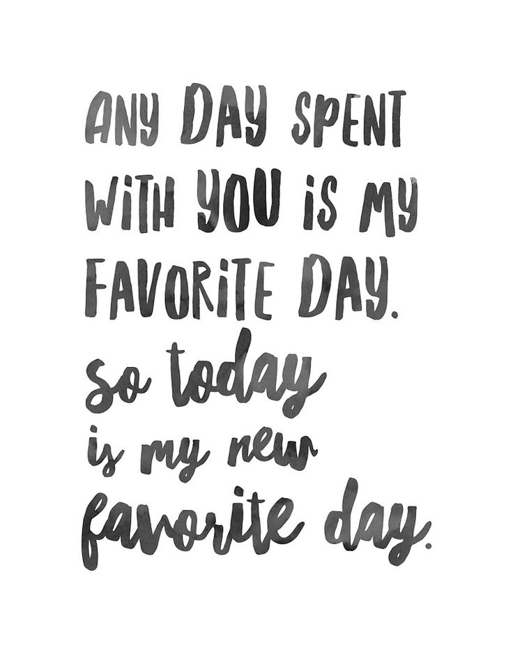 "Cute love quote idea - ""Any day spent with you is my favorite day. So today is…"