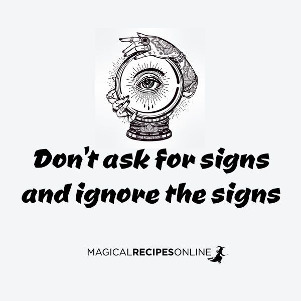 Don't ask for signs and forget the signs