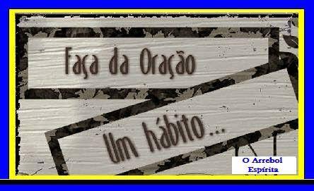 O ARREBOL ESPÍRITA! : ORAÇÃO