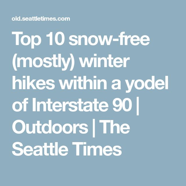 Top 10 snow-free (mostly) winter hikes within a yodel of Interstate 90 | Outdoors | The Seattle Times