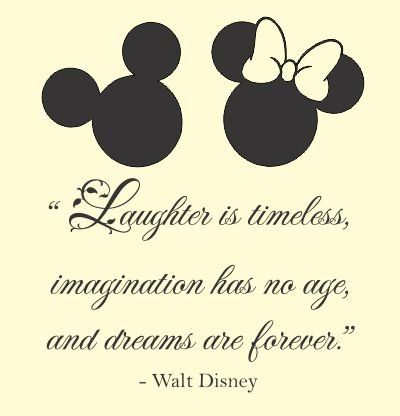 Laughter is timeless, imagination has no age, and dreams are forever. Walt Disney.
