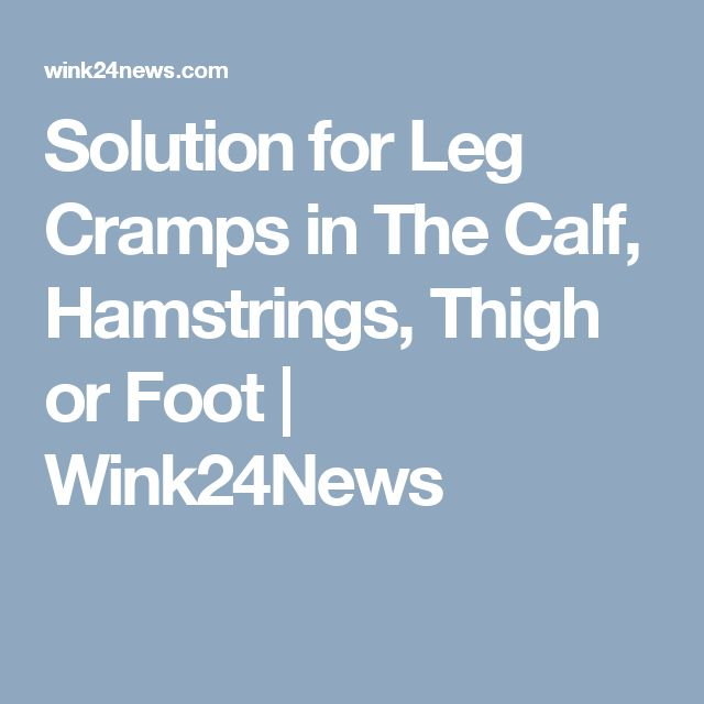 Solution for Leg Cramps in The Calf, Hamstrings, Thigh or Foot | Wink24News