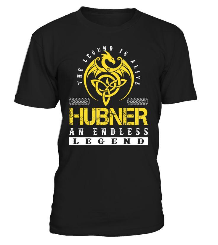 The Legend is Alive HUBNER An Endless Legend Last Name T-Shirt #LegendIsAlive