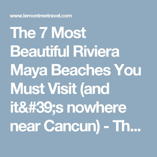 The 7 Most Beautiful Riviera Maya Beaches You Must Visit (and it's nowhere near Cancun) - The Lemon Tree