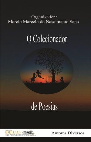 O Colecionador de Poesias O Colecionador de Poesias Organizado por Marcio Marcelo do Nascimento Sena Vários Autores Grupo Editorial Beco dos Poetas & Escritores ISBN: 978-85-5610-004-7 Disponív…
