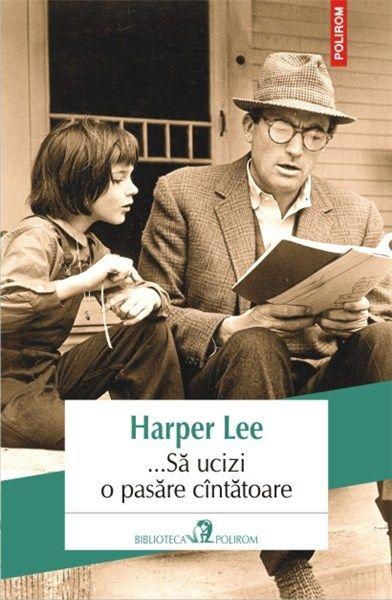 ...Sa ucizi o pasare cintatoare de Harper Lee editie 2013