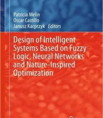 Design Of Intelligent Systems Based On Fuzzy Logic Neural Networks And Nature-Inspired Optimization PDF