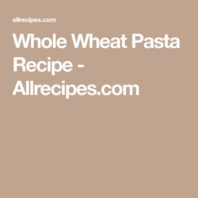 Whole Wheat Pasta Recipe - Allrecipes.com