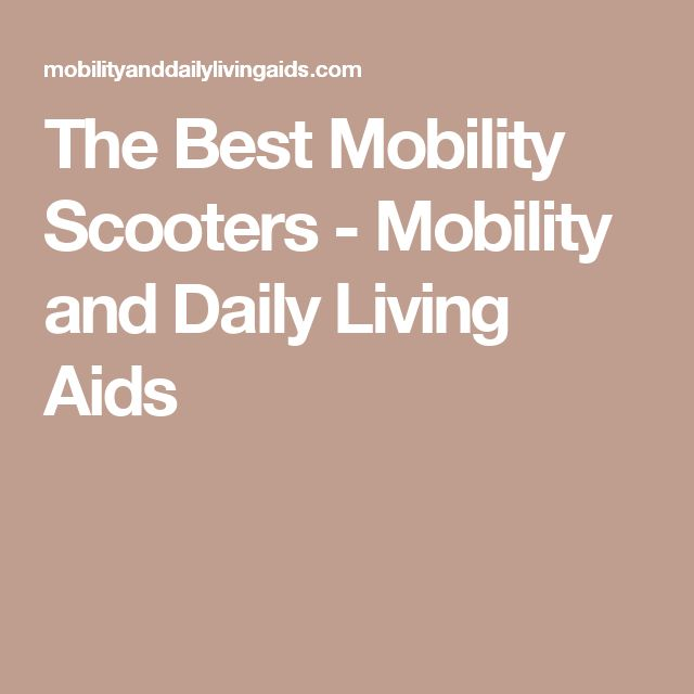 The Best Mobility Scooters - Mobility and Daily Living Aids