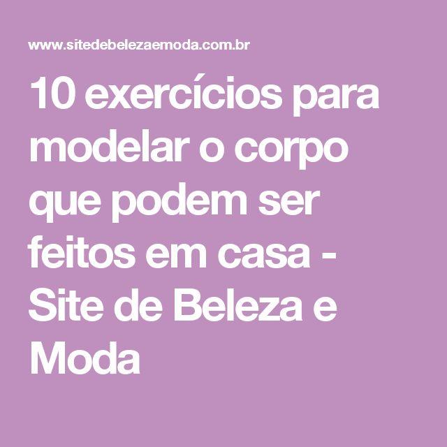 10 exercícios para modelar o corpo que podem ser feitos em casa - Site de Beleza e Moda
