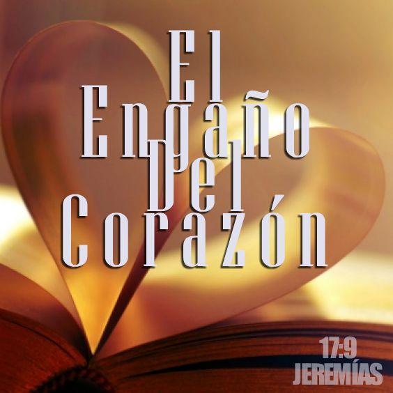 Jeremías 17:9 Engañoso es el corazón más que todas las cosas, y perverso; ¿quién lo conocerá?