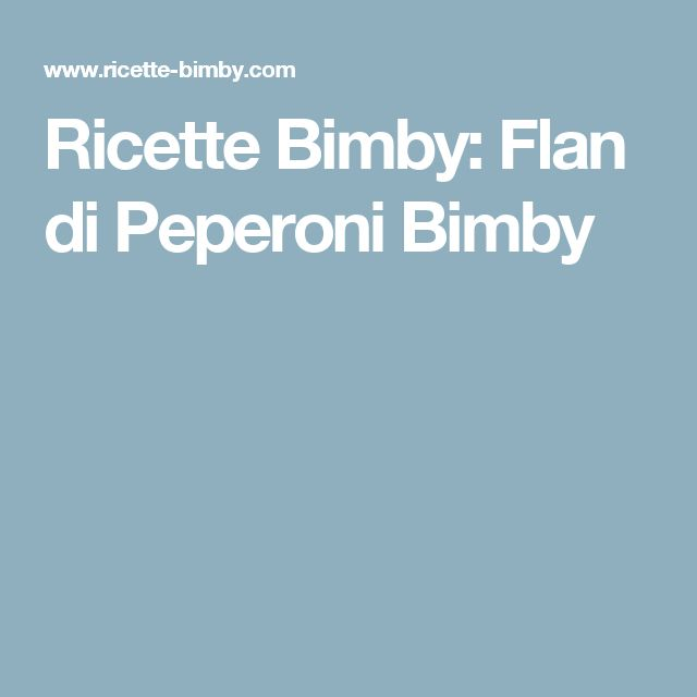 Ricette Bimby: Flan di Peperoni Bimby
