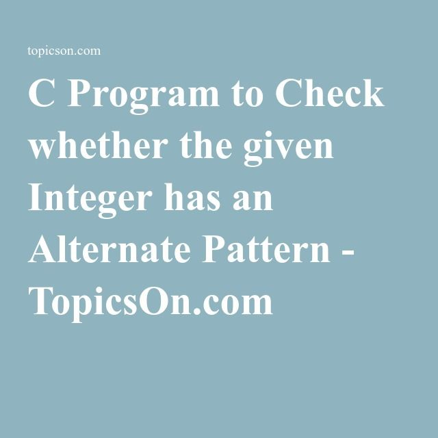 C Program to Check whether the given Integer has an Alternate Pattern - TopicsOn.com