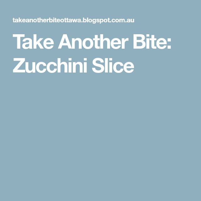 Take Another Bite: Zucchini Slice