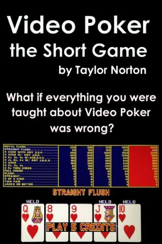 Video Poker - The Short Game:   What if everything you were taught about Video Poker was wrong?<br /><br />It is a scary thought. For the past twenty years all the reigning Video Poker experts have been selling books, strategy cards and personal lessons preaching a long term strategy based on playing mathematically correct video poker. It has become the gospel of video poker and anyone who proposes anything different is shouted down.<br /><br />The experts say that if you play mathemat...
