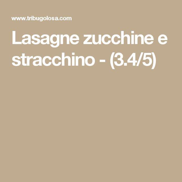 Lasagne zucchine e stracchino - (3.4/5)