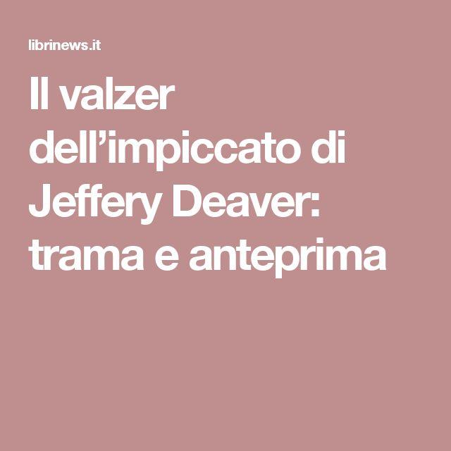 Il valzer dell'impiccato di Jeffery Deaver: trama e anteprima