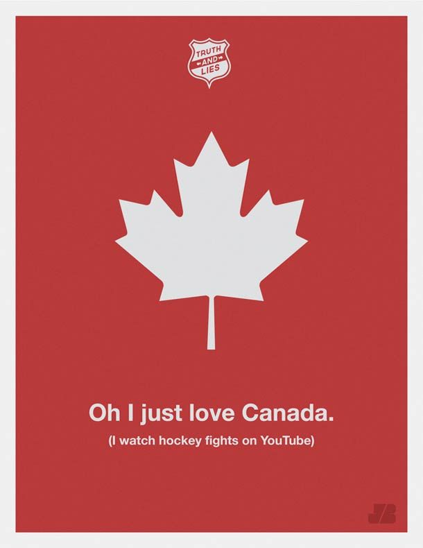 """ Oh, j'adore le Canada. ( Je regarde les matches de hockey sur U-tube ) / Vérités et mensonges, poster. / Truth and lies poster. / By Justin Barber."