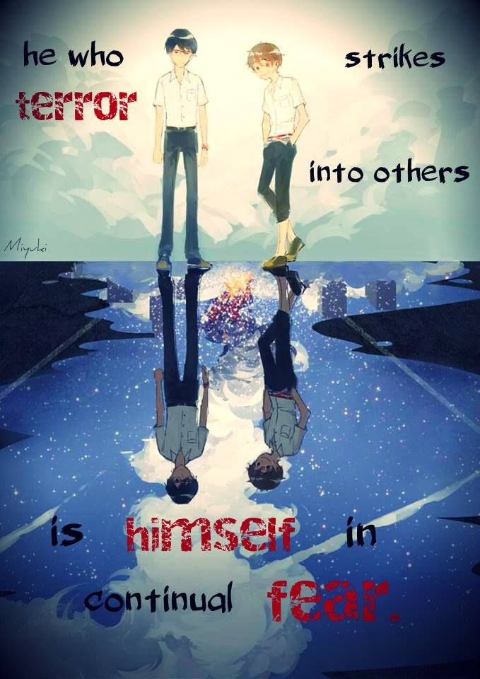 Lui, qui inflige la terreur, est lui - même dans une peur continue. ~ Zankyou No Terror