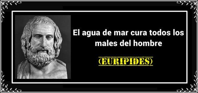Eurípides. El agua de mar cura todos los males del hombre.