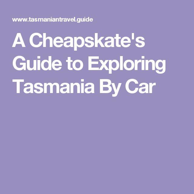 A Cheapskate's Guide to Exploring Tasmania By Car