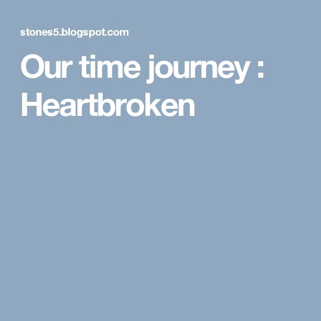 Our time journey : Heartbroken