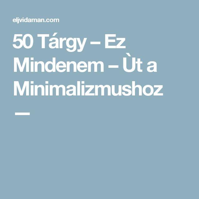 50 Tárgy – Ez Mindenem – Ùt a Minimalizmushoz —