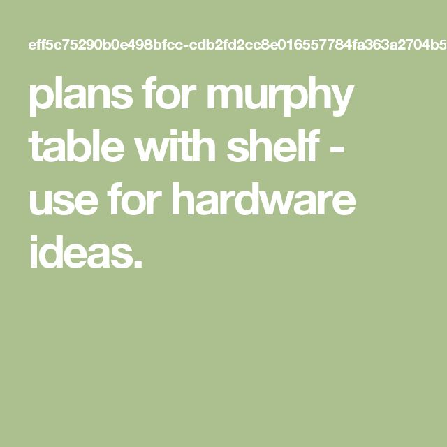plans for murphy table with shelf - use for hardware ideas.