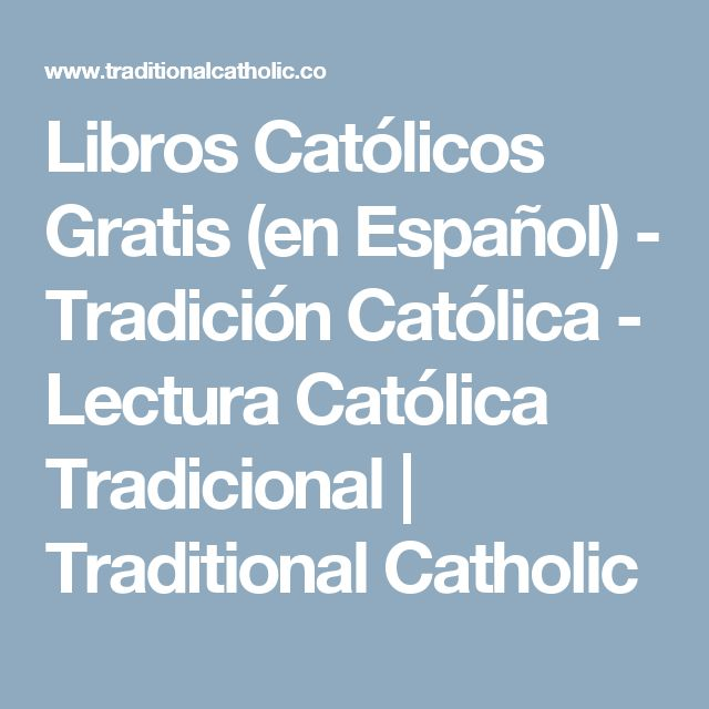 Libros Católicos Gratis (en Español) - Tradición Católica - Lectura Católica Tradicional    Traditional Catholic