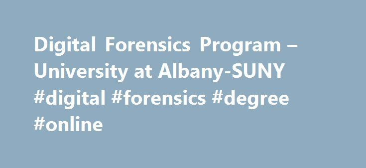 Digital Forensics Program – University at Albany-SUNY #digital #forensics #degree #online http://milwaukee.remmont.com/digital-forensics-program-university-at-albany-suny-digital-forensics-degree-online/  # B.S. in Digital Forensics The four-year undergraduate program in digital forensics has a forward-looking curriculum that will help you build the skills and experience to answer the who, what, where, when and why of cyber incidents including cyber attacks and cyber crimes. Why Choose this…