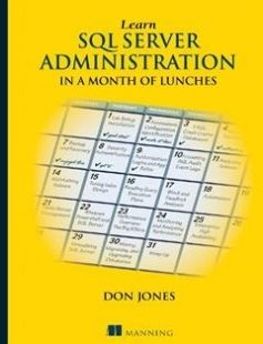 Learn SQL Server Administration in a Month of Lunches: Covers Microsoft SQL Server 2005-2014 1st Edition free download by Don Jones ISBN: 9781617292132 with BooksBob. Fast and free eBooks download.  The post Learn SQL Server Administration in a Month of Lunches: Covers Microsoft SQL Server 2005-2014 1st Edition Free Download appeared first on Booksbob.com.