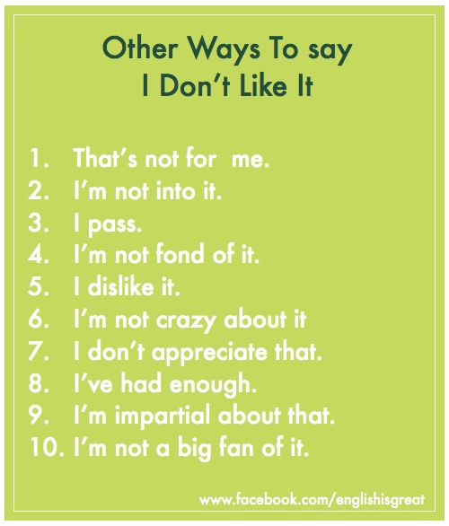 Other ways to say I don't like it. -           Learn and improve your English language with our FREE Classes. Call Karen Luceti  410-443-1163  or email kluceti@chesapeake.edu to register for classes.  Eastern Shore of Maryland.  Chesapeake College Adult Education Program. www.chesapeake.edu/esl.