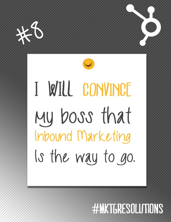 2013 Marketing Resolutions: Day 8 - Convince your boss that inbound marketing is the way to go!