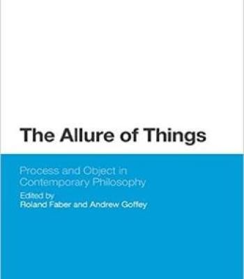 The Allure Of Things: Process And Object In Contemporary Philosophy PDF