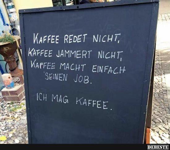 Kaffee redet nicht..   Lustige Bilder, Sprüche, Witze, echt lustig