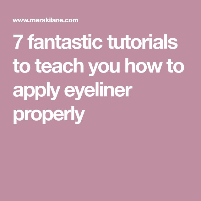 7 fantastic tutorials to teach you how to apply eyeliner properly