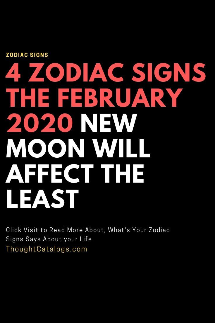 4 Zodiac Signs The February 2020 New Moon Will Affect The Least In