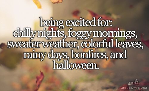 Being Excited For Chilly Nights, Foggy Mornings, Colder