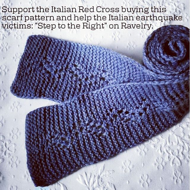 Italy has recentle been struk by a series of eartquakes that killed 250 people and left several tens of thousand people without homes. Buying this easy scarf pattern you will contribute donating to the Italian Red Cross. http://www.ravelry.com/patterns/library/a-step-to-the-right
