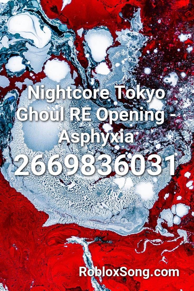 Nightcore Tokyo Ghoul Re Opening Asphyxia Roblox Id Roblox Music Codes Nightcore Tokyo Ghoul Ghoul