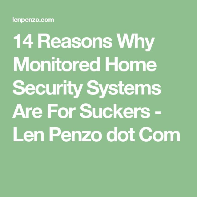 14 Reasons Why Monitored Home Security Systems Are For Suckers - Len Penzo dot Com